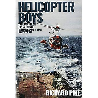 Helicopter Boys: True Tales� from Operators of Military� and Civilian Rotorcraft