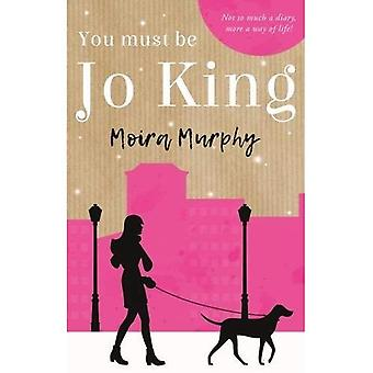 You Must be Jo King: Not So Much a Diary, More a Way of Life