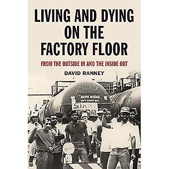 Lever och dör på fabriksgolvet: Från utsidan i och inifrån och ut