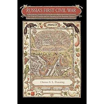 Russias First Civil War The Time of Troubles and the Founding of the Romanov Dynasty by Dunning & Chester S. L.