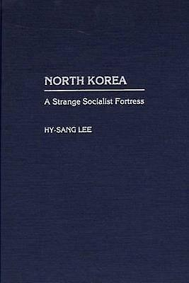 North Korea A Strange Socialist Fortress by Lee & HySang