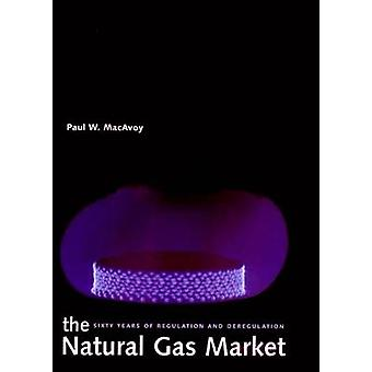 The Natural Gas Market Sixty Years of Regulation and Deregulation by MacAvoy & Paul W.