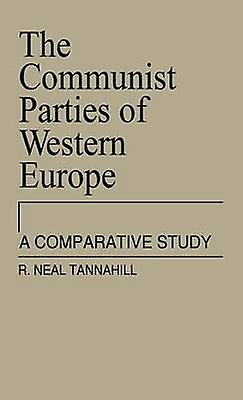 The Communist Parties of Western Europe A Comparative Study by Tannahill & Neal R.