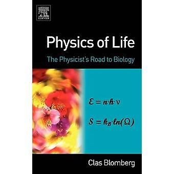 Physics of Life The Physicists Road to Biology by Blomberg & Clas