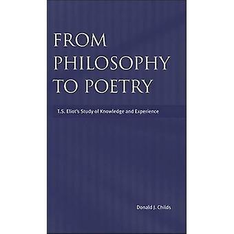 Från filosofi till poesi Ts Eliots studiet av kunskap och erfarenhet av Childs & Donald J.