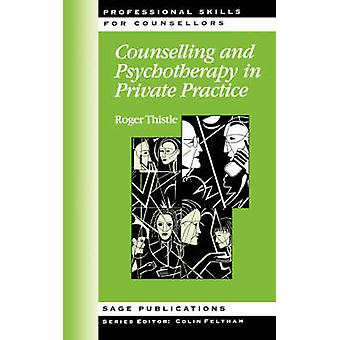 Counselling and Psychotherapy in Private Practice by Thistle & Roger