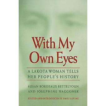 With My Own Eyes A Lakota Woman Tells Her Peoples History by Bettelyoun & Susan Bordeaux
