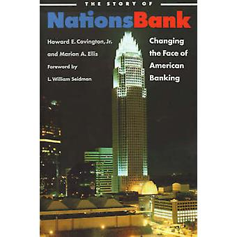 The Story of NationsBank Changing the Face of American Banking by Covington & Howard E. & Jr.
