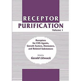 Receptor Purification  Volume 1 Receptors for CNS Agents Growth Factors Hormones and Related Substances by Litwack & Gerald