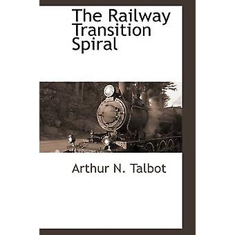 The Railway Transition Spiral by Talbot & Arthur N.
