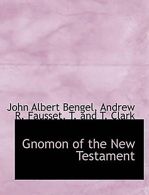 Gnomon of the New Testament by T. and T. Clark