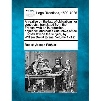 A treatise on the law of obligations or contracts  translated from the French with an introduction appendix and notes illustrative of the English law on the subject by William David Evans. Volum by Pothier & Robert Joseph