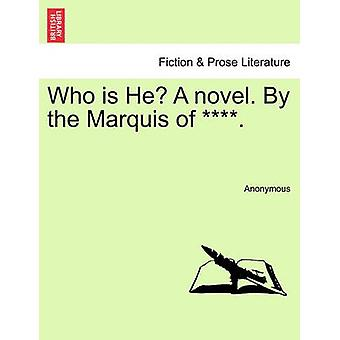 Who is He A novel. By the Marquis of . by Anonymous