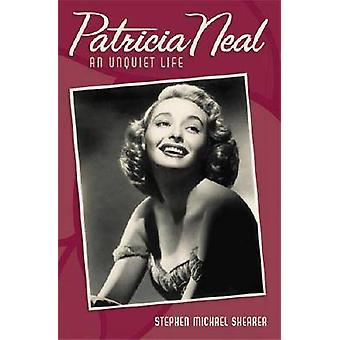 Patricia Neal An Unquiet Life by Shearer & Stephen Michael