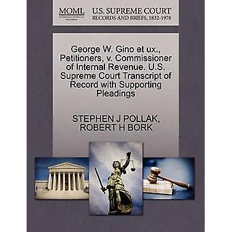 George W. Gino et ux. Petitioners v. Commissioner of Internal Revenue. U.S. Supreme Court Transcript of Record with Supporting Pleadings by POLLAK & STEPHEN J