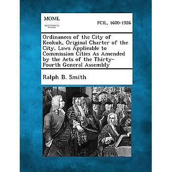 Ordinanser av byen av Keokuk opprinnelige charteret til byen lover som gjelder for Kommisjonen byer som endret ved handlinger ThirtyFourth Gener av Smith & Ralph B.
