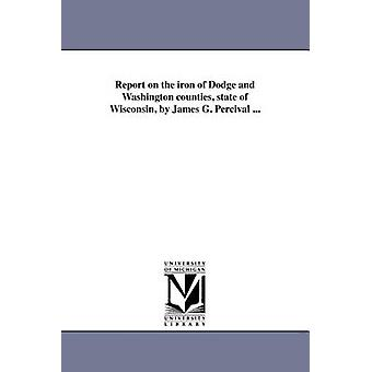 Report on the iron of Dodge and Washington counties state of Wisconsin by James G. Percival ... by Percival & James Gates