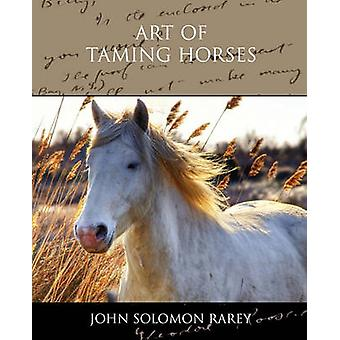 Art of Taming Horses by Rarey & John Solomon