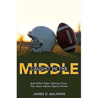 Caught in the Middle by Baldwin & James D.