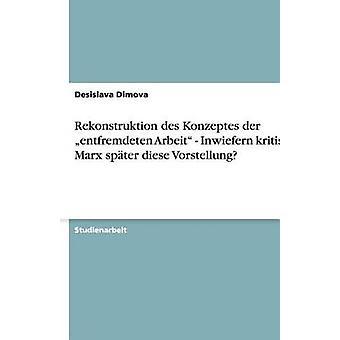 Rekonstruktion des Konzeptes der entfremdeten Arbeit  Inwiefern kritisiert Marx spter diese Vorstellung by Dimova & Desislava
