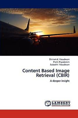 Content Based Image Retrieval CBIR by Vasudevan & Shriram K.