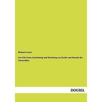 Der Eid Seine Entstehung und Beziehung zu Glaube und Brauch der Naturvlker by Lasch & Richard