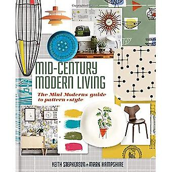 Mid-Century Modern Living: The Mini Modern's Guide to� Pattern and Style