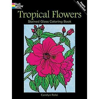 Tropical Flowers Stained Glass Coloring Book by Carolyn Relei - 97804