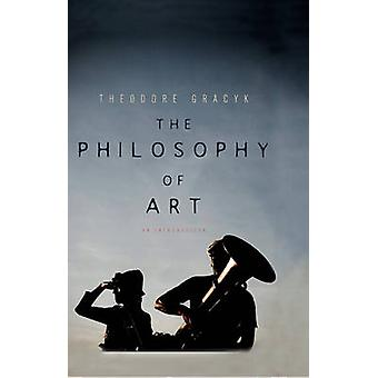 The Philosophy of Art - An Introduction by Theodore Gracyk - 978074564