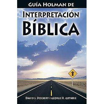 Guia Holman de Interpretacion Biblica by David S Dockery - George H G