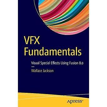 VFX Fundamentals - Visual Special Effects Using Fusion 8.0 - 2017 by Wa