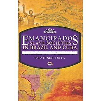 Emancipados Slave Societies in Brazil and Cuba by Babatunde Sofela -