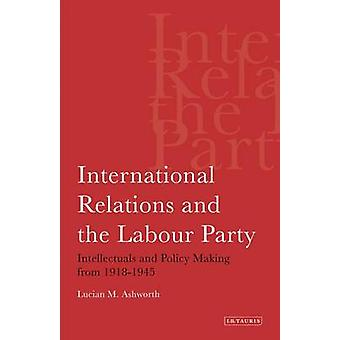 International Relations and the Labour Party - Intellectuals and Polic