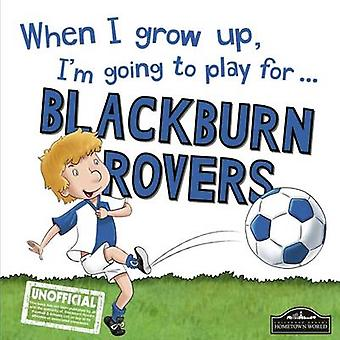 When I Grow Up I'm Going to Play for Blackburn by Gemma Cary - 978178