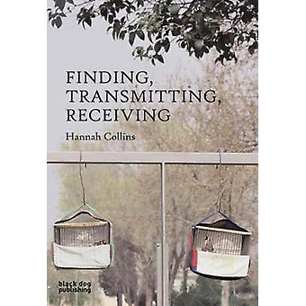 Finding - Transmitting - Receiving by Hannah Collins - 9781904772798