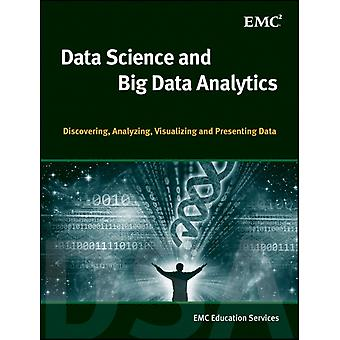 Data Science and Big Data Analytics: Discovering Analyzing Visualizing and Presenting Data (Hardcover) by Emc Education Services