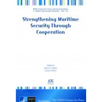 Strengthening Maritime Security Through Cooperation (Nato Science for Peace and Security - E: Human and Societal Dynamics) (Hardcover) by Chapsos I.
