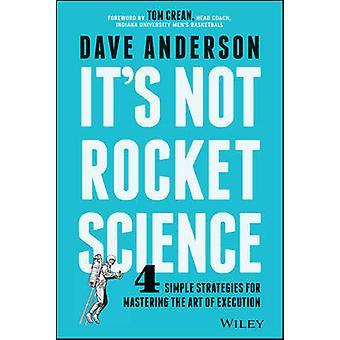 Det är inte Rocket Science - 4 enkla strategier för att bemästra konsten att
