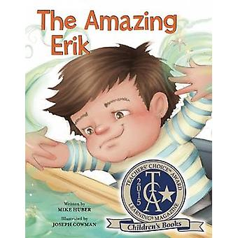 The Amazing Erik by Mike Huber - 9781605542096 Book