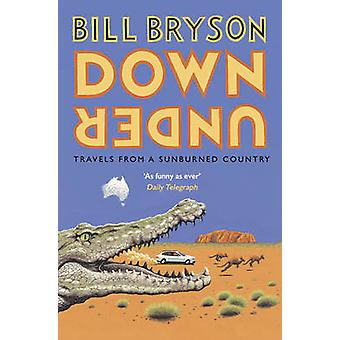 Down Under - Travels in a Sunburned Country by Bill Bryson - 978178416