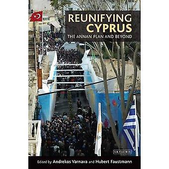 Reunifying Cyprus - The Annan Plan and Beyond by Andrekos Varnava - Hu