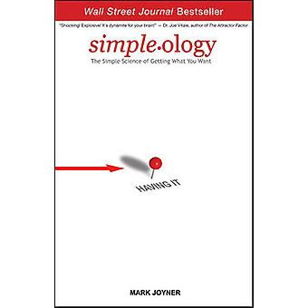 Simpleology - The Simple Science of Getting What You Want by Mark Joyn
