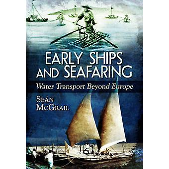 Early Ships and Seafaring - Water Transport Beyond Europe by Sean McGr