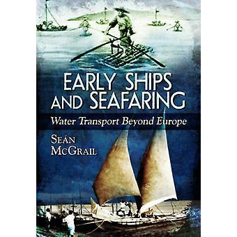 Frühe Schiffe und Seefahrt - Wassertransport außerhalb Europas von Sean McGr