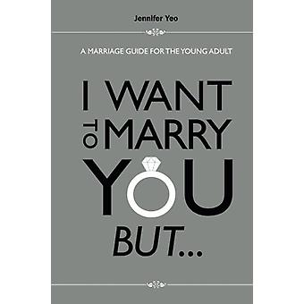 I Want To Marry You But... - A Marriage Guide For The Young Adult by J