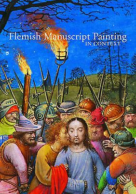 Flemish Manuscript Painting in Context by Elizabeth Morrison - Thomas
