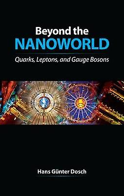Beyond the Nanoworld - Quarks - Leptons - and Gauge Bosons by H. G Dos