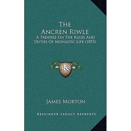 The Ancren Riwle  A Treatise on the Rules and Ducravates of Monastic Life (1853)