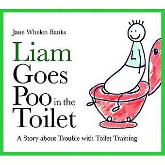 Liam va cacca nel gabinetto: una storia di problemi con l'addestramento della toletta (Liam dice) (libri di Liam)