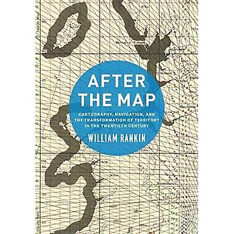 After the Map: Cartography,� Navigation, and the Transformation of Territory in the Twentieth Century